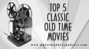 Top 5 Classic Old Time Movies